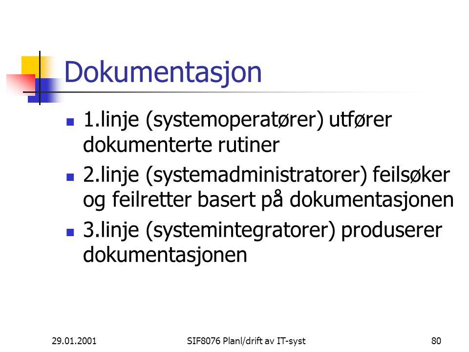 29.01.2001SIF8076 Planl/drift av IT-syst80 Dokumentasjon 1.linje (systemoperatører) utfører dokumenterte rutiner 2.linje (systemadministratorer) feilsøker og feilretter basert på dokumentasjonen 3.linje (systemintegratorer) produserer dokumentasjonen