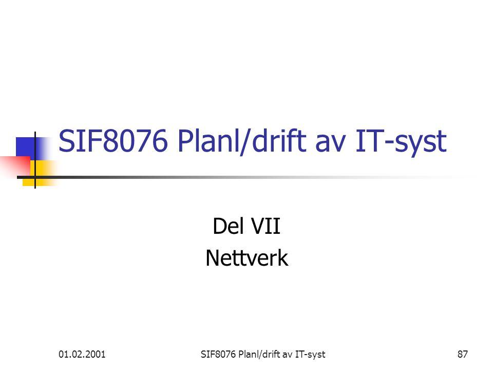 01.02.2001SIF8076 Planl/drift av IT-syst87 SIF8076 Planl/drift av IT-syst Del VII Nettverk