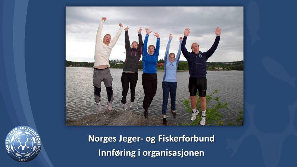 Norges Jeger- og Fiskerforbund Innføring i organisasjonen Norges Jeger- og Fiskerforbund Innføring i organisasjonen