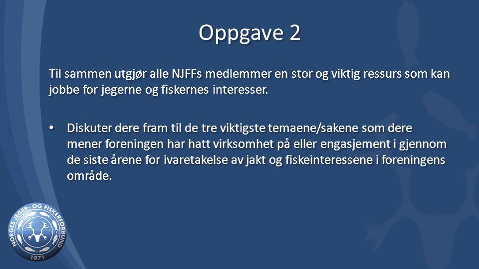 Oppgave 2 Til sammen utgjør alle NJFFs medlemmer en stor og viktig ressurs som kan jobbe for jegerne og fiskernes interesser.