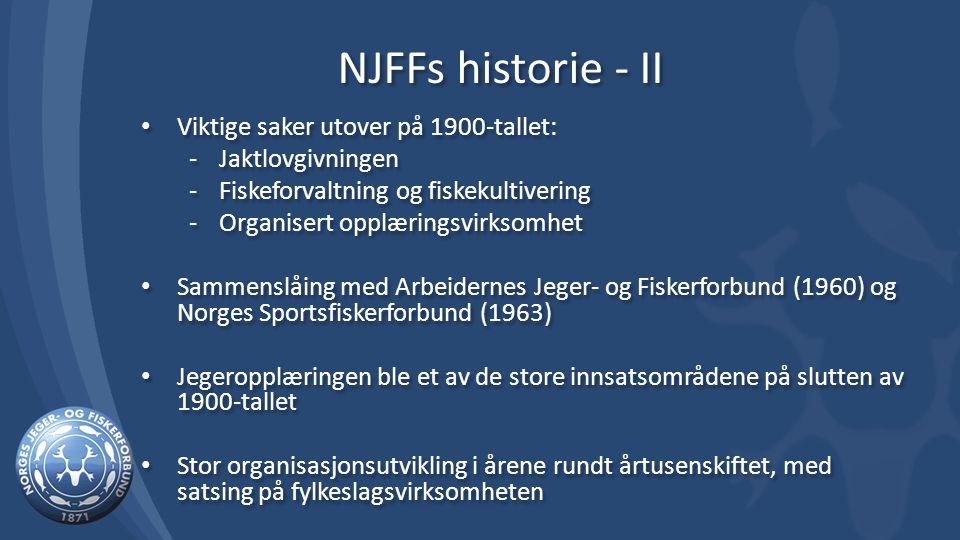 NJFFs historie - II Viktige saker utover på 1900-tallet: -Jaktlovgivningen -Fiskeforvaltning og fiskekultivering -Organisert opplæringsvirksomhet Sammenslåing med Arbeidernes Jeger- og Fiskerforbund (1960) og Norges Sportsfiskerforbund (1963) Jegeropplæringen ble et av de store innsatsområdene på slutten av 1900-tallet Stor organisasjonsutvikling i årene rundt årtusenskiftet, med satsing på fylkeslagsvirksomheten Viktige saker utover på 1900-tallet: -Jaktlovgivningen -Fiskeforvaltning og fiskekultivering -Organisert opplæringsvirksomhet Sammenslåing med Arbeidernes Jeger- og Fiskerforbund (1960) og Norges Sportsfiskerforbund (1963) Jegeropplæringen ble et av de store innsatsområdene på slutten av 1900-tallet Stor organisasjonsutvikling i årene rundt årtusenskiftet, med satsing på fylkeslagsvirksomheten