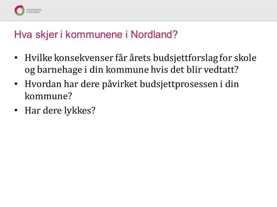 Hva skjer i kommunene i Nordland? Hvilke konsekvenser får årets budsjettforslag for skole og barnehage i din kommune hvis det blir vedtatt? Hvordan ha