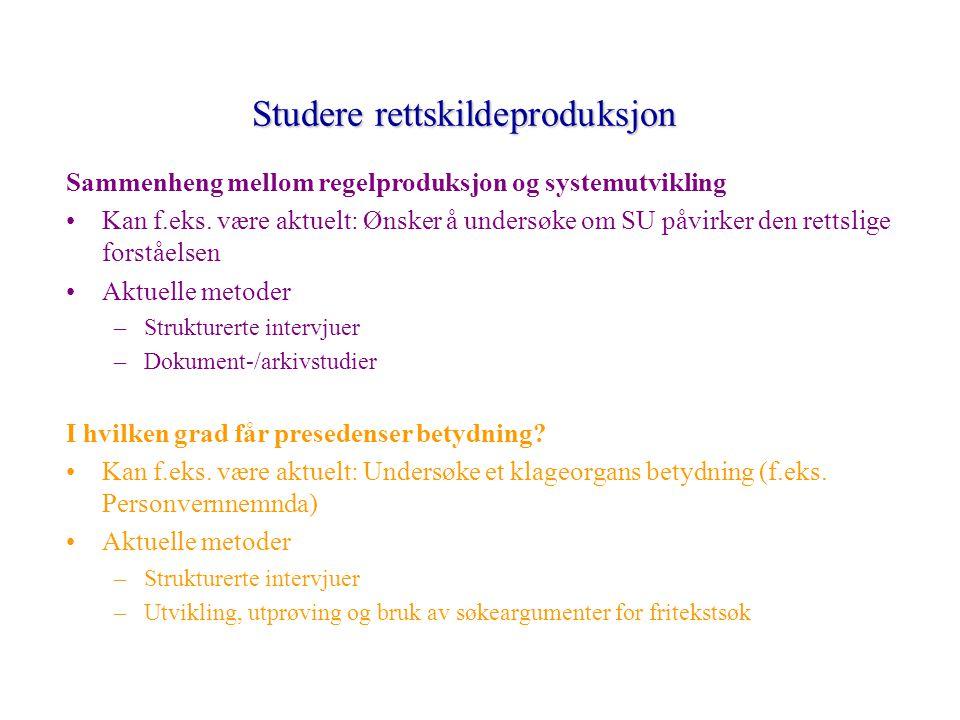 Studere rettskildeproduksjon Sammenheng mellom regelproduksjon og systemutvikling Kan f.eks.
