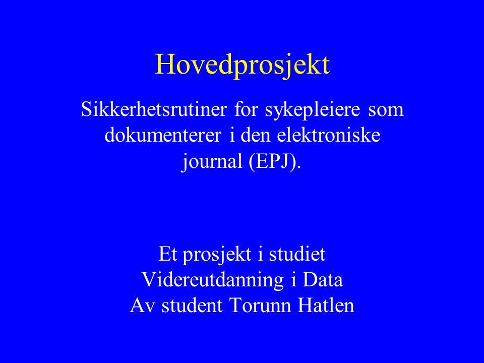 Hovedprosjekt Sikkerhetsrutiner for sykepleiere som dokumenterer i den elektroniske journal (EPJ).