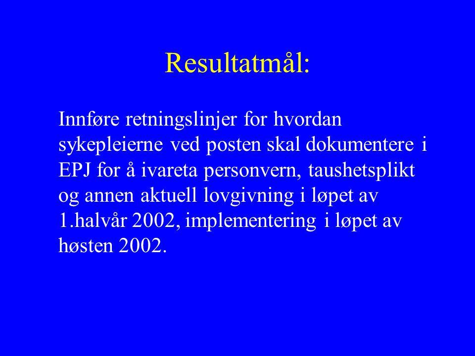 Resultatmål: Innføre retningslinjer for hvordan sykepleierne ved posten skal dokumentere i EPJ for å ivareta personvern, taushetsplikt og annen aktuell lovgivning i løpet av 1.halvår 2002, implementering i løpet av høsten 2002.