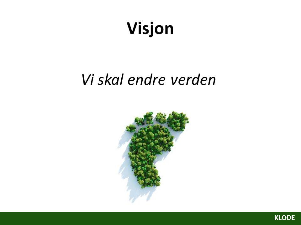 Visjon Vi skal endre verden KLODE