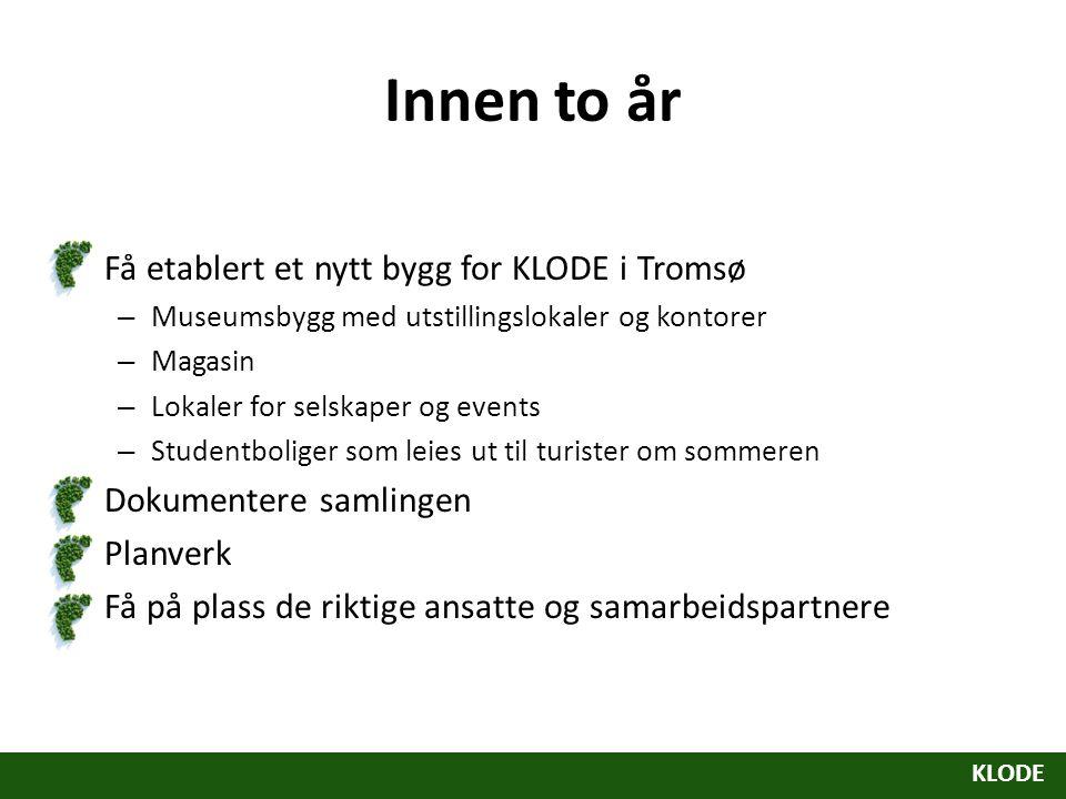 Innen to år Få etablert et nytt bygg for KLODE i Tromsø – Museumsbygg med utstillingslokaler og kontorer – Magasin – Lokaler for selskaper og events –
