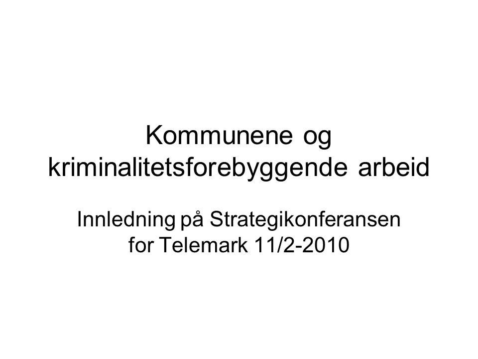 Kommunene og kriminalitetsforebyggende arbeid Innledning på Strategikonferansen for Telemark 11/2-2010