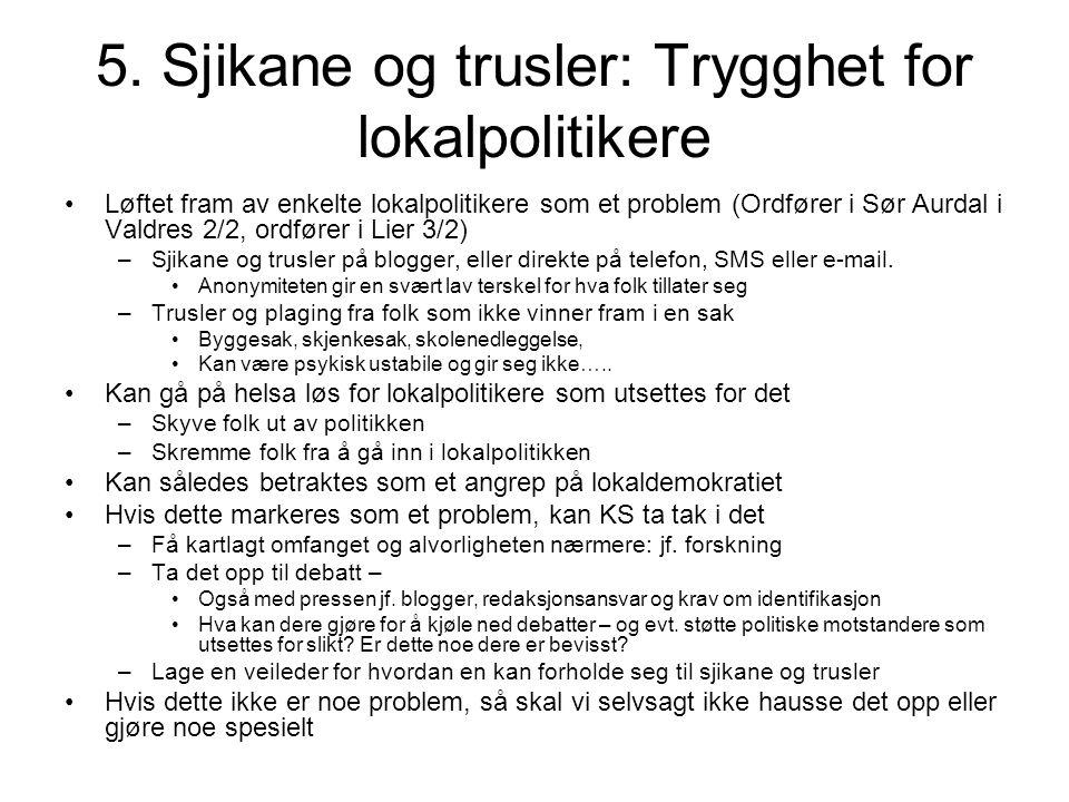 5. Sjikane og trusler: Trygghet for lokalpolitikere Løftet fram av enkelte lokalpolitikere som et problem (Ordfører i Sør Aurdal i Valdres 2/2, ordfør