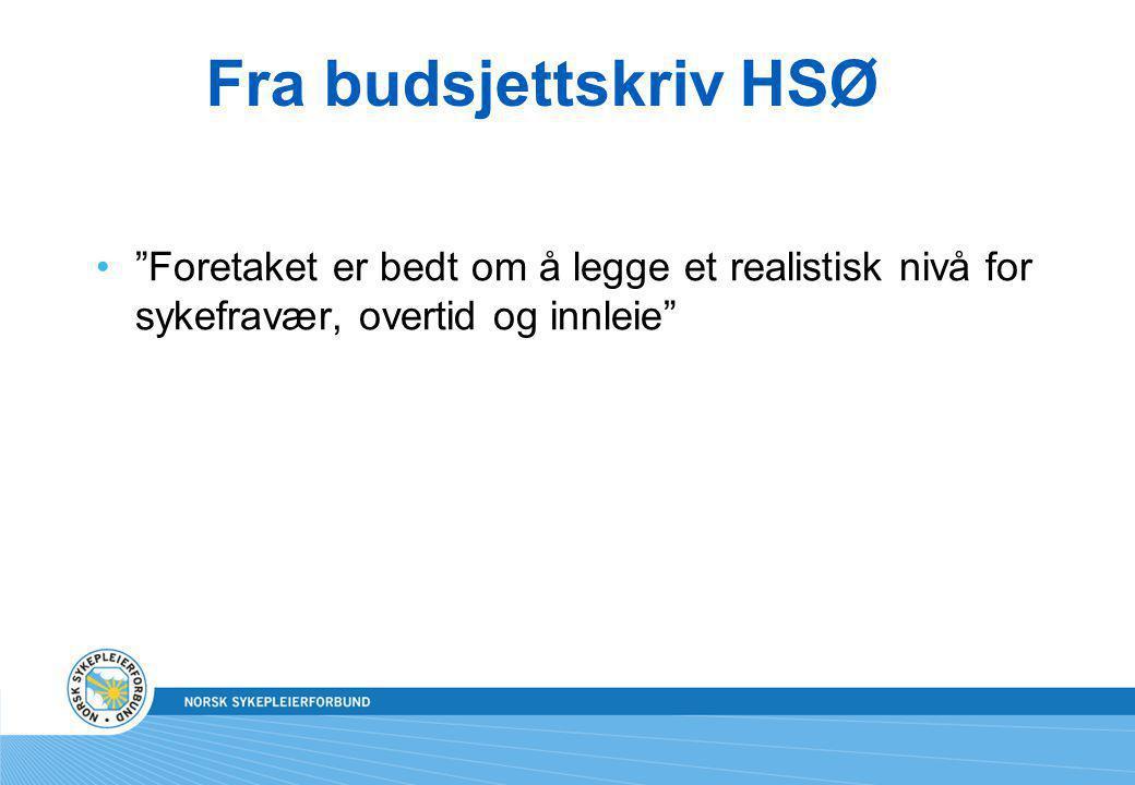 """Fra budsjettskriv HSØ """"Foretaket er bedt om å legge et realistisk nivå for sykefravær, overtid og innleie"""""""