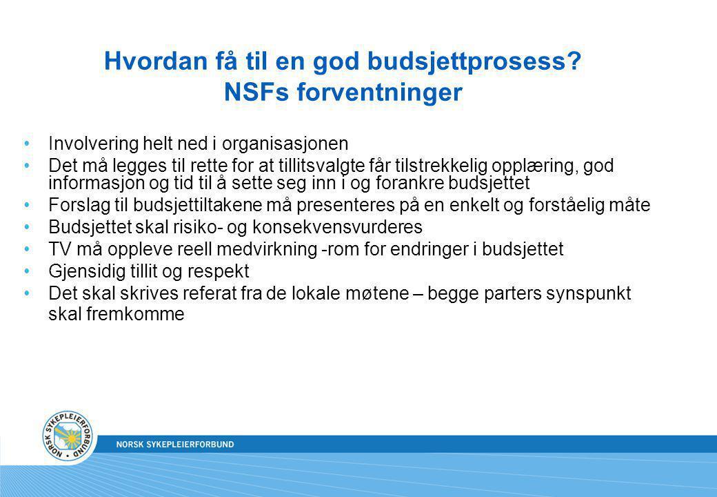 Hvordan få til en god budsjettprosess? NSFs forventninger Involvering helt ned i organisasjonen Det må legges til rette for at tillitsvalgte får tilst