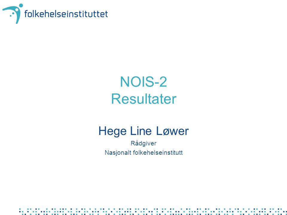 NOIS-2 Resultater Hege Line Løwer Rådgiver Nasjonalt folkehelseinstitutt