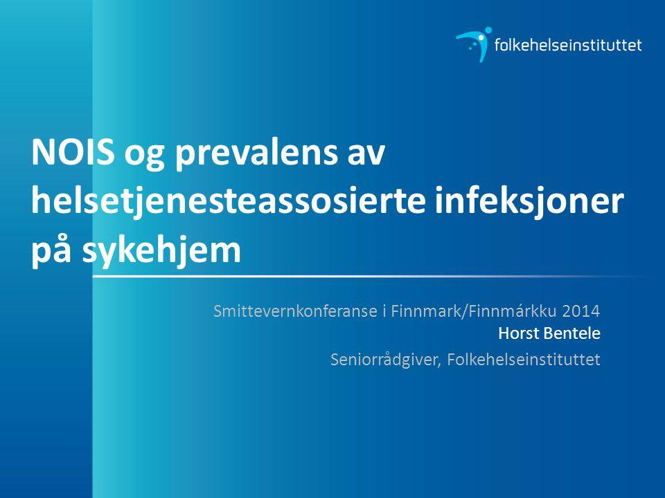 NOIS og prevalens av helsetjenesteassosierte infeksjoner på sykehjem Smittevernkonferanse i Finnmark/Finnmárkku 2014 Horst Bentele Seniorrådgiver, Fol
