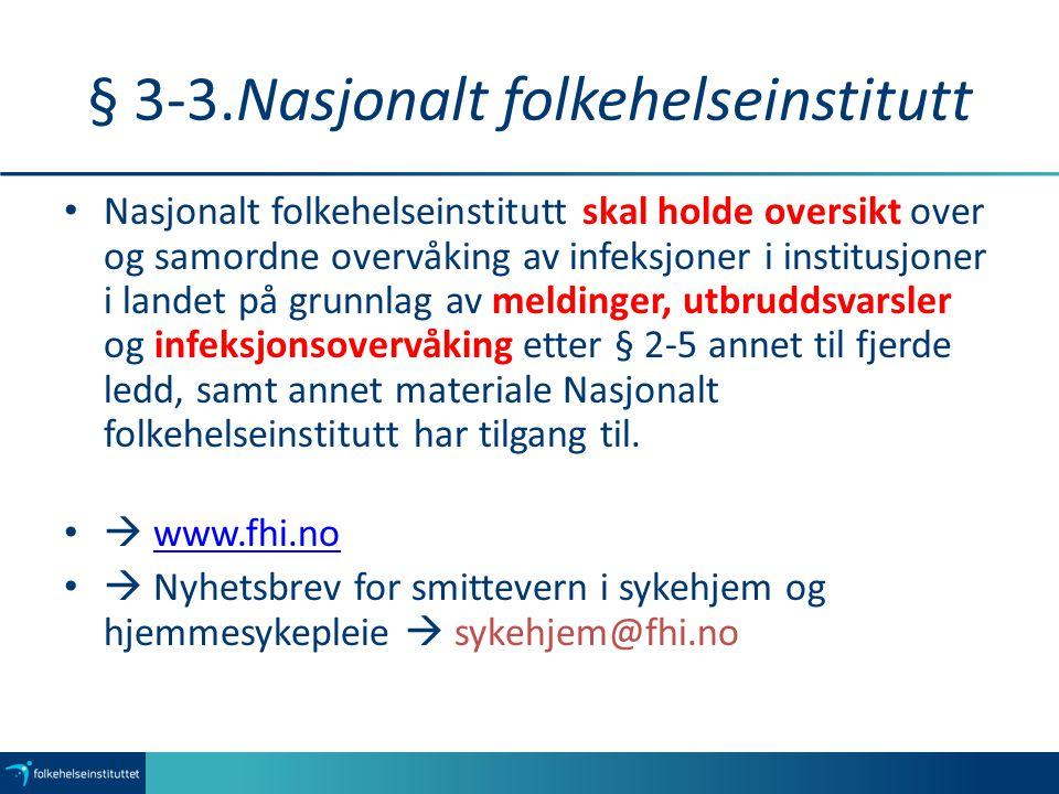 § 3-3.Nasjonalt folkehelseinstitutt Nasjonalt folkehelseinstitutt skal holde oversikt over og samordne overvåking av infeksjoner i institusjoner i landet på grunnlag av meldinger, utbruddsvarsler og infeksjonsovervåking etter § 2-5 annet til fjerde ledd, samt annet materiale Nasjonalt folkehelseinstitutt har tilgang til.