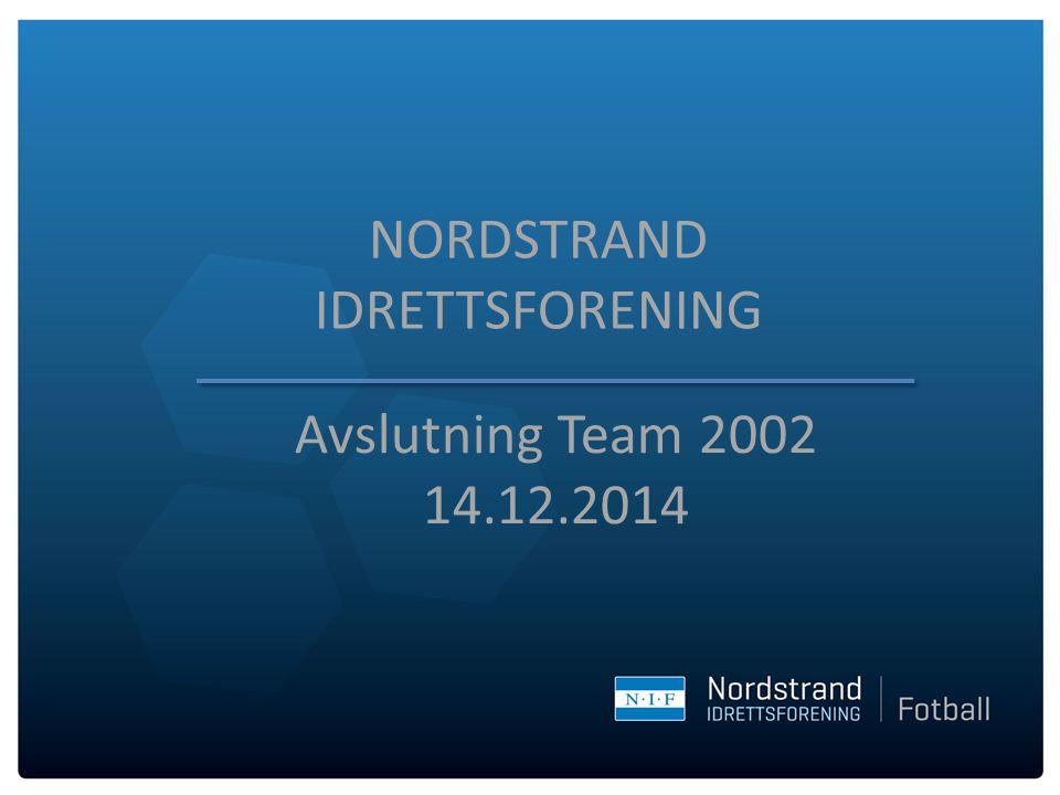 NORDSTRAND IDRETTSFORENING Avslutning Team 2002 14.12.2014