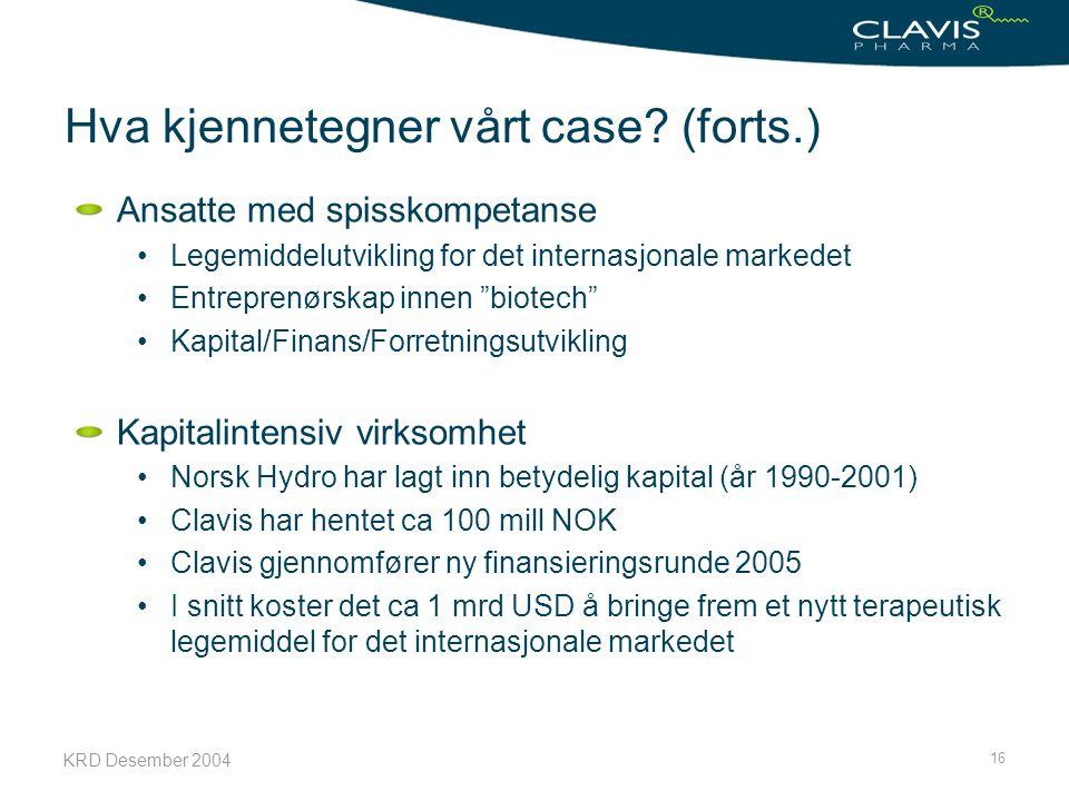 KRD Desember 2004 16 Hva kjennetegner vårt case? (forts.) Ansatte med spisskompetanse Legemiddelutvikling for det internasjonale markedet Entreprenørs