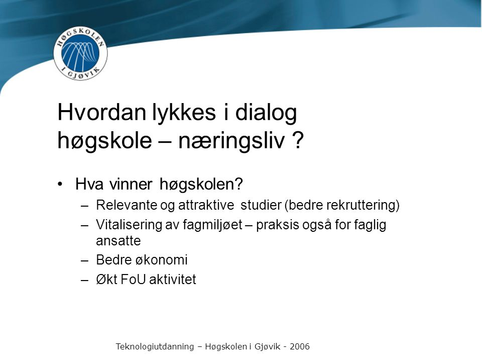 Teknologiutdanning – Høgskolen i Gjøvik - 2006 Hva vinner høgskolen.