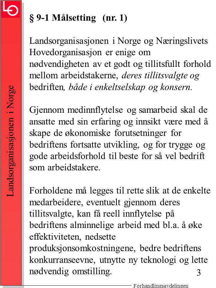 Forhandlingsavdelingen Landsorganisasjonen i Norge § 9-19 Brudd på reglene om informasjon og drøftelser 1.Hovedorganisasjonene understreker viktigheten av at Hovedavtalens bestemmelser om informasjon og drøftelser overholdes.