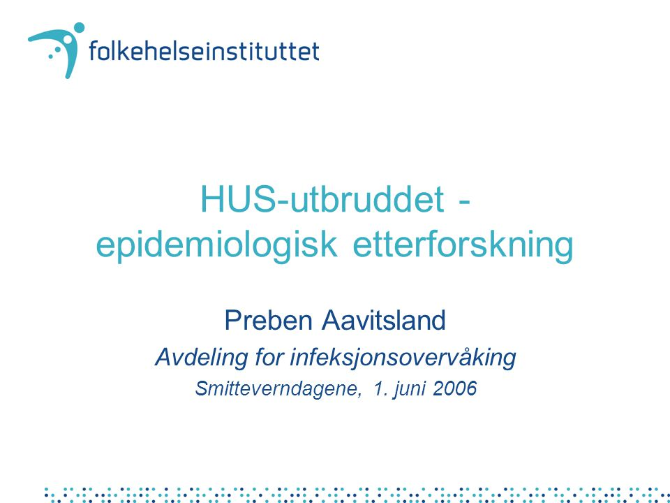 HUS-utbruddet - epidemiologisk etterforskning Preben Aavitsland Avdeling for infeksjonsovervåking Smitteverndagene, 1.