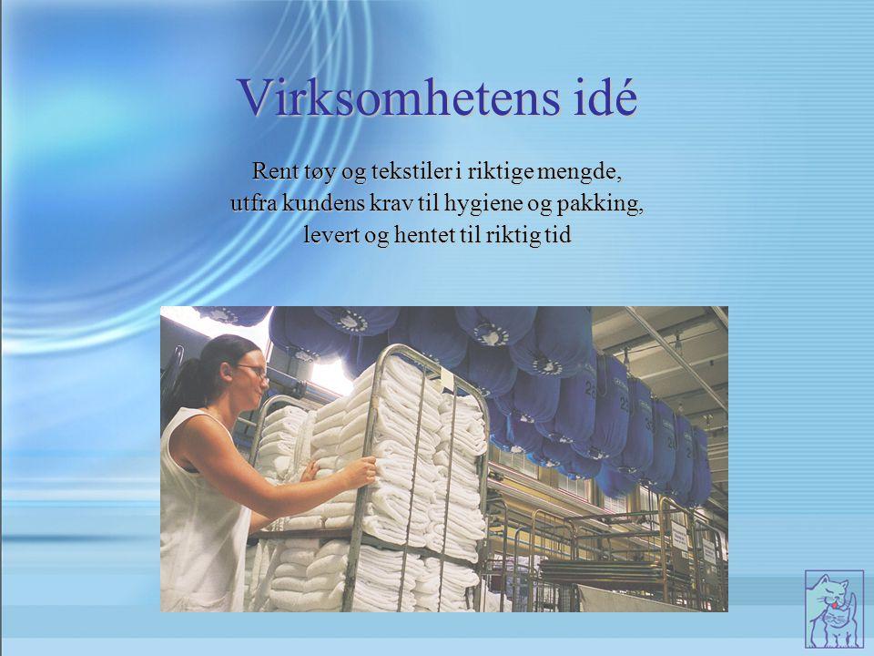 Virksomhetens idé Rent tøy og tekstiler i riktige mengde, utfra kundens krav til hygiene og pakking, levert og hentet til riktig tid