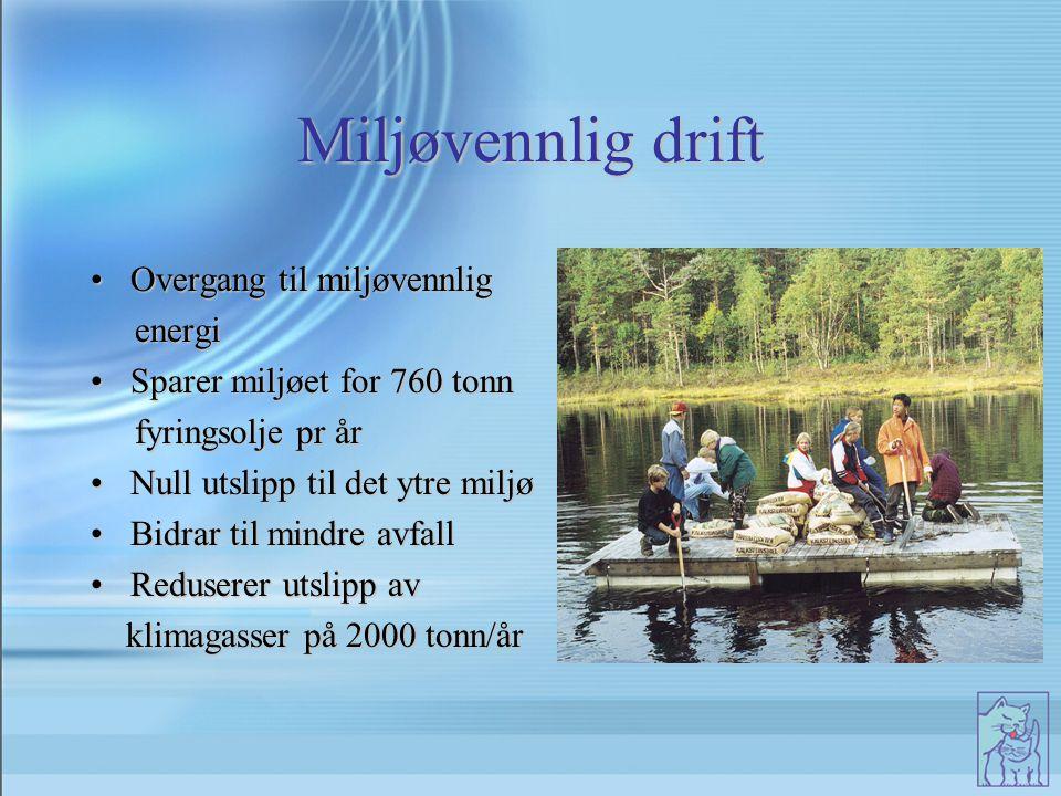 Miljøvennlig drift Overgang til miljøvennligOvergang til miljøvennlig energi energi Sparer miljøet for 760 tonnSparer miljøet for 760 tonn fyringsolje