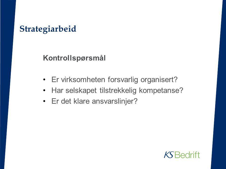 Strategiarbeid Kontrollspørsmål Er virksomheten forsvarlig organisert? Har selskapet tilstrekkelig kompetanse? Er det klare ansvarslinjer?
