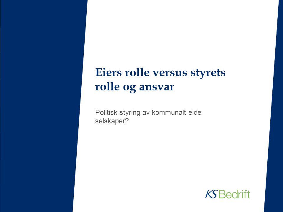 Eiers rolle versus styrets rolle og ansvar Politisk styring av kommunalt eide selskaper?