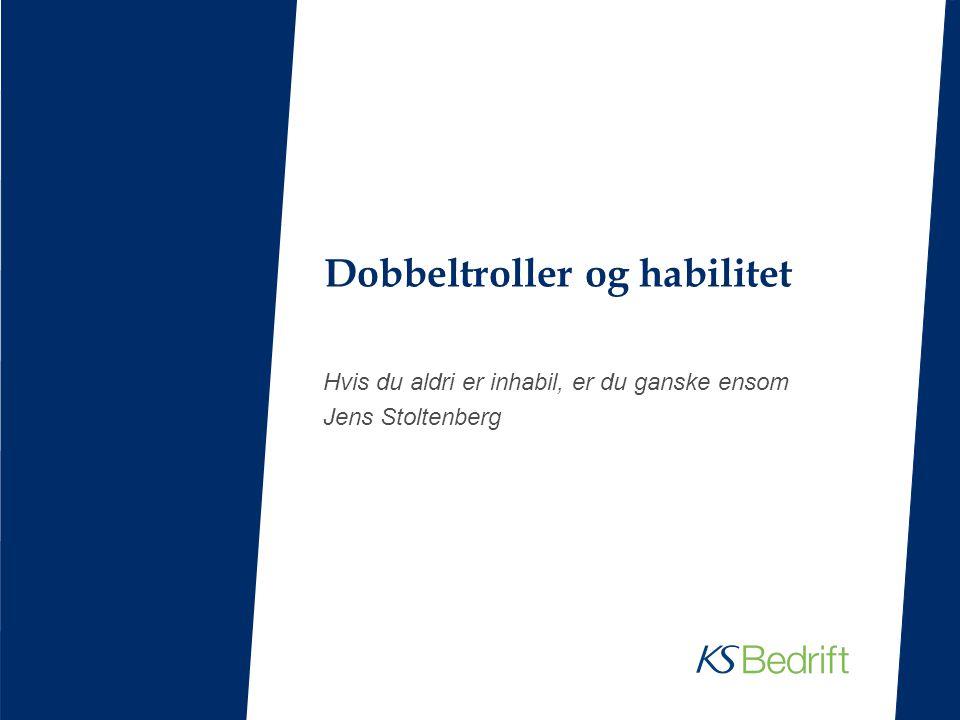 Dobbeltroller og habilitet Hvis du aldri er inhabil, er du ganske ensom Jens Stoltenberg