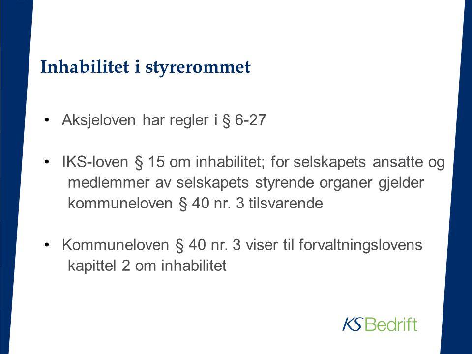 Inhabilitet i styrerommet Aksjeloven har regler i § 6-27 IKS-loven § 15 om inhabilitet; for selskapets ansatte og medlemmer av selskapets styrende org