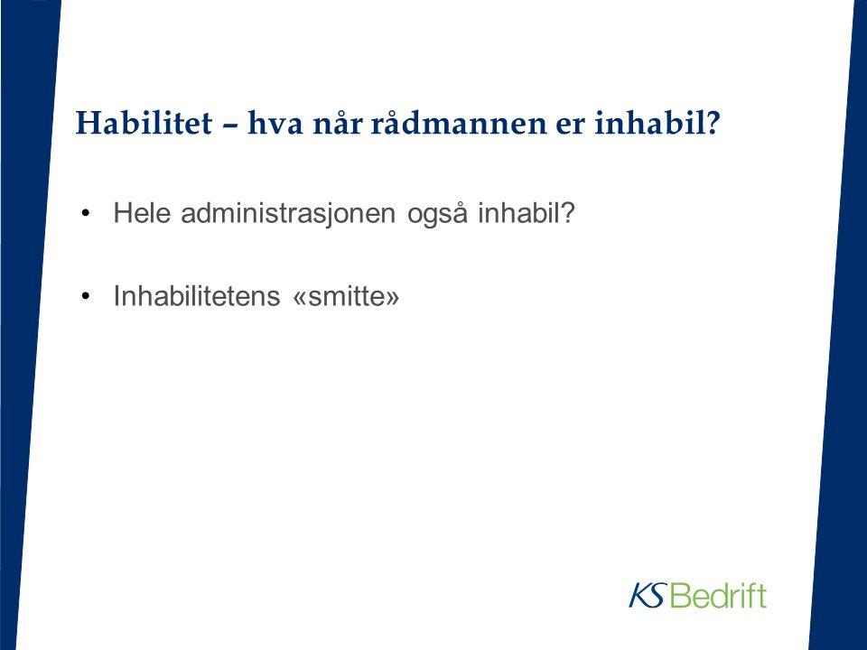 Habilitet – hva når rådmannen er inhabil? Hele administrasjonen også inhabil? Inhabilitetens «smitte»