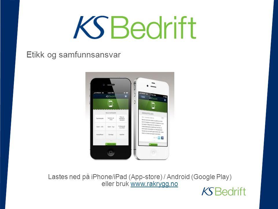Etikk og samfunnsansvar Lastes ned på iPhone/iPad (App-store) / Android (Google Play) eller bruk www.rakrygg.nowww.rakrygg.no