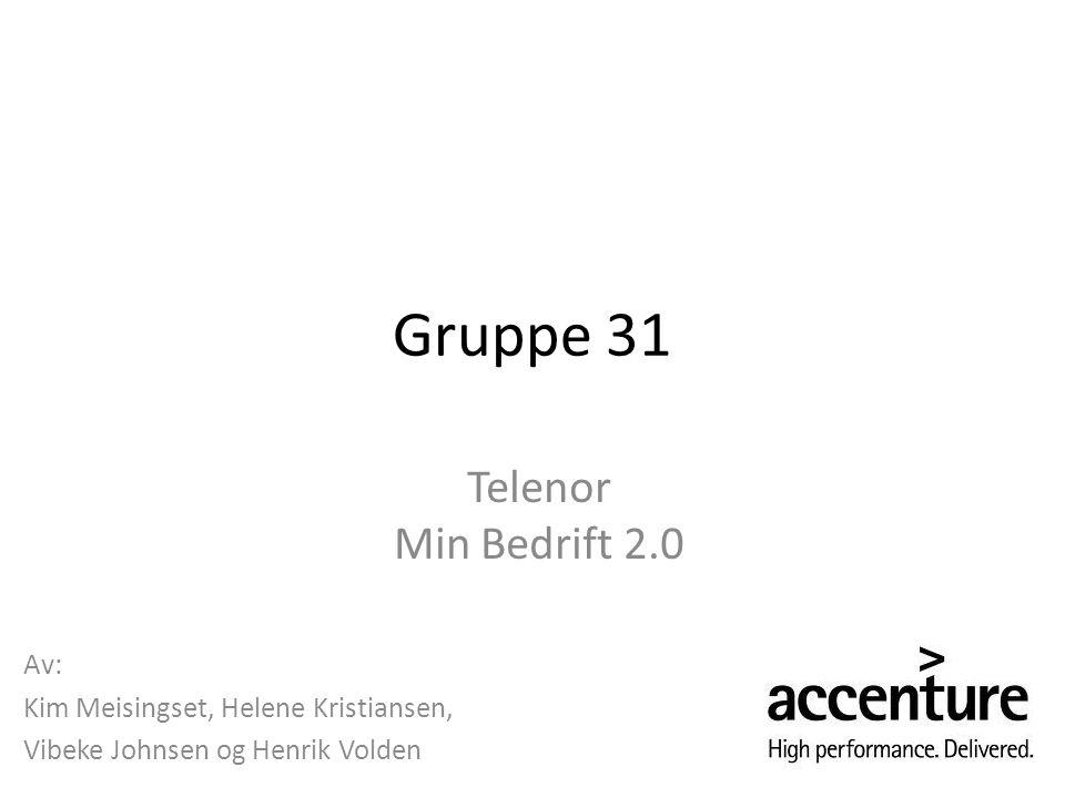 Gruppe 31 Telenor Min Bedrift 2.0 Av: Kim Meisingset, Helene Kristiansen, Vibeke Johnsen og Henrik Volden