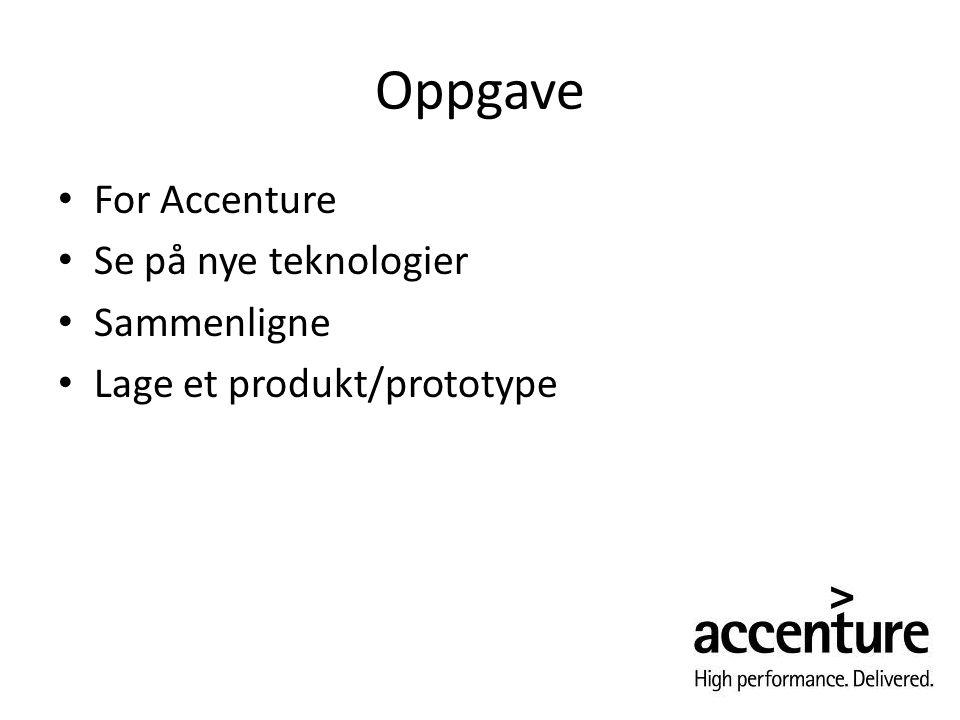 Oppgave For Accenture Se på nye teknologier Sammenligne Lage et produkt/prototype