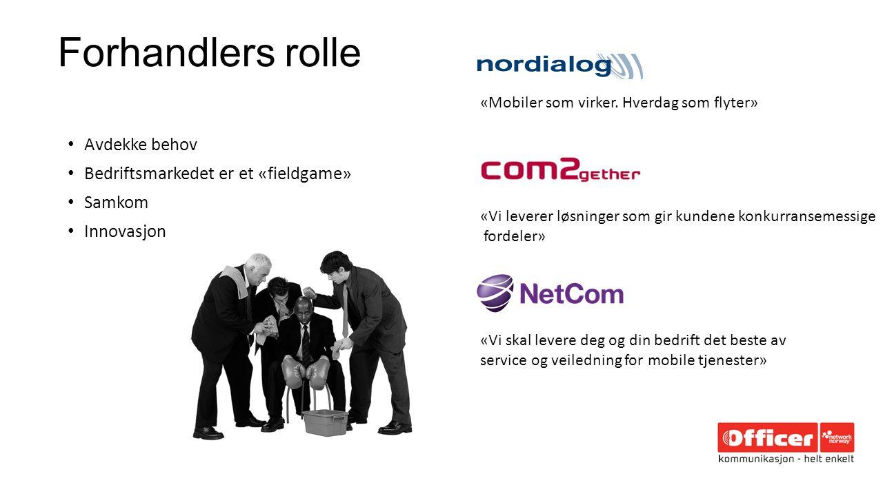 Forhandlers rolle Avdekke behov Bedriftsmarkedet er et «fieldgame» Samkom Innovasjon «Mobiler som virker.