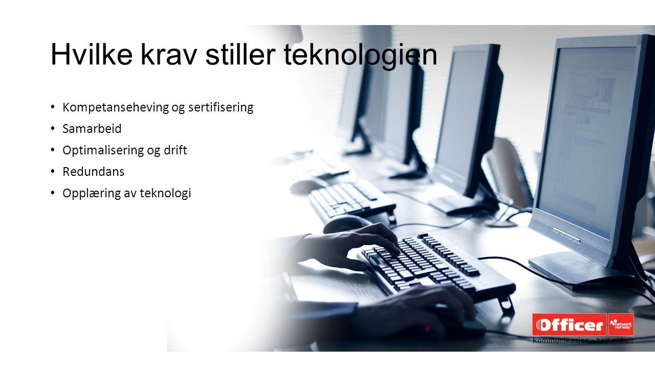 Hvilke krav stiller teknologien Kompetanseheving og sertifisering Samarbeid Optimalisering og drift Redundans Opplæring av teknologi
