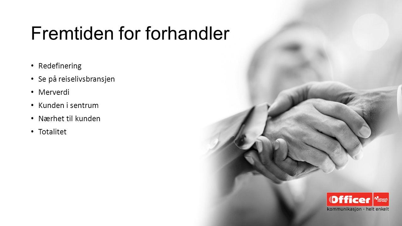 Fremtiden for forhandler Redefinering Se på reiselivsbransjen Merverdi Kunden i sentrum Nærhet til kunden Totalitet