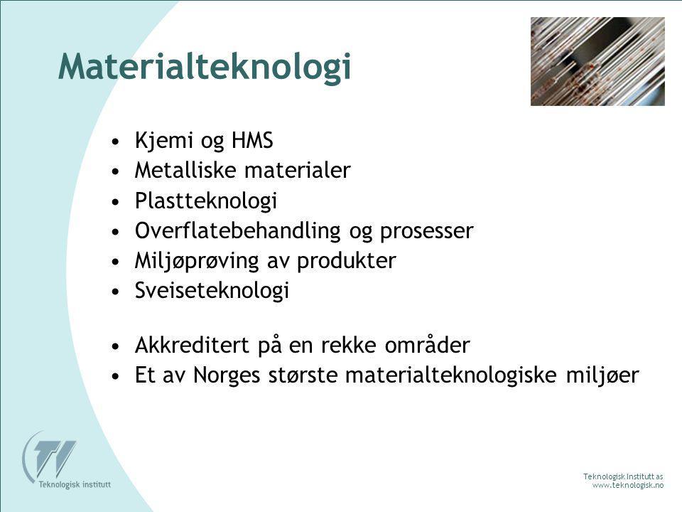 Teknologisk Institutt as www.teknologisk.no Materialteknologi Kjemi og HMS Metalliske materialer Plastteknologi Overflatebehandling og prosesser Miljøprøving av produkter Sveiseteknologi Akkreditert på en rekke områder Et av Norges største materialteknologiske miljøer