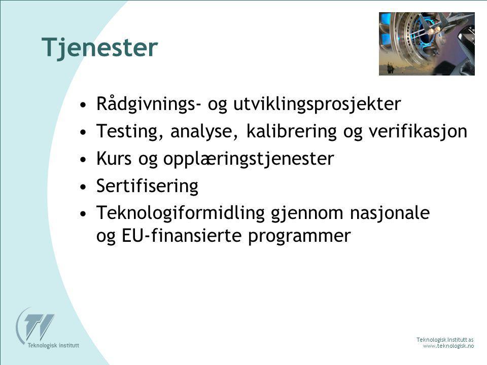 Teknologisk Institutt as www.teknologisk.no Tjenester Rådgivnings- og utviklingsprosjekter Testing, analyse, kalibrering og verifikasjon Kurs og opplæringstjenester Sertifisering Teknologiformidling gjennom nasjonale og EU-finansierte programmer