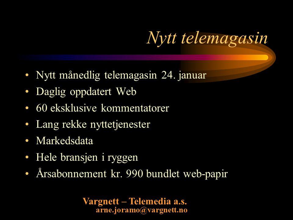 Vargnett – Telemedia a.s. arne.joramo@vargnett.no Nytt telemagasin Nytt månedlig telemagasin 24.