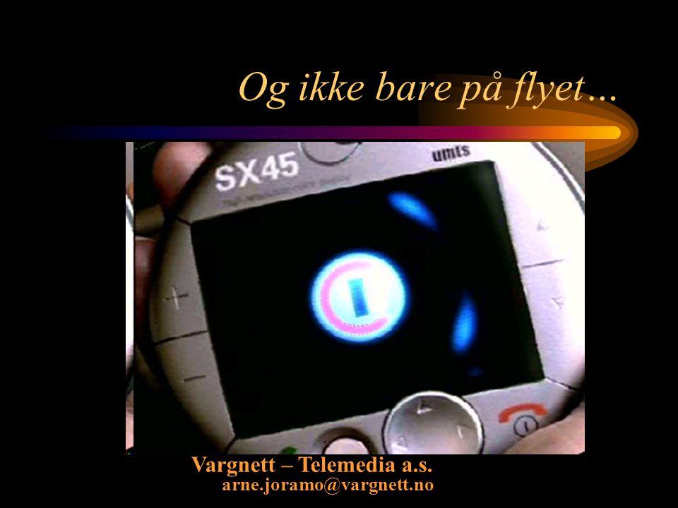 Vargnett – Telemedia a.s. arne.joramo@vargnett.no Og ikke bare på flyet…