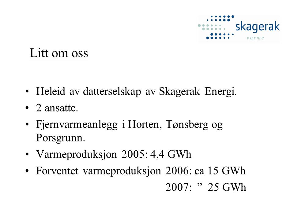 Fjernvarme i Porsgrunn Varmesentral: 15 MW Fjernvarmenett: ca 9,3 km trase Kunder: 35 – 40 installasjoner Utbyggingen omfatter: