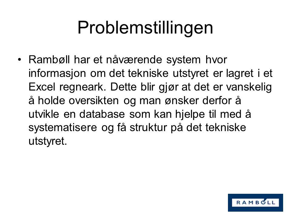 Problemstillingen Rambøll har et nåværende system hvor informasjon om det tekniske utstyret er lagret i et Excel regneark. Dette blir gjør at det er v