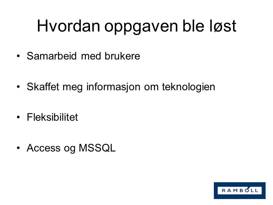 Hvordan oppgaven ble løst Samarbeid med brukere Skaffet meg informasjon om teknologien Fleksibilitet Access og MSSQL