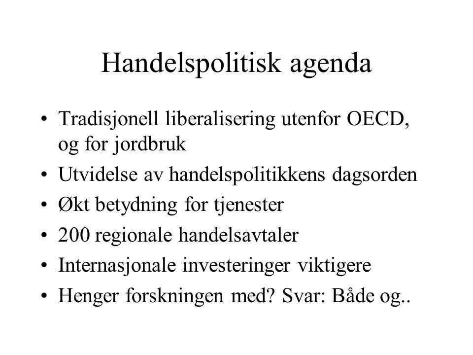 Handelspolitisk agenda Tradisjonell liberalisering utenfor OECD, og for jordbruk Utvidelse av handelspolitikkens dagsorden Økt betydning for tjenester 200 regionale handelsavtaler Internasjonale investeringer viktigere Henger forskningen med.