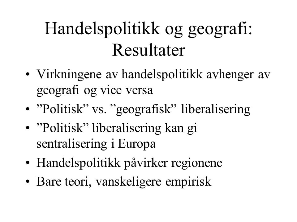 Handelspolitikk og geografi: Resultater Virkningene av handelspolitikk avhenger av geografi og vice versa Politisk vs.
