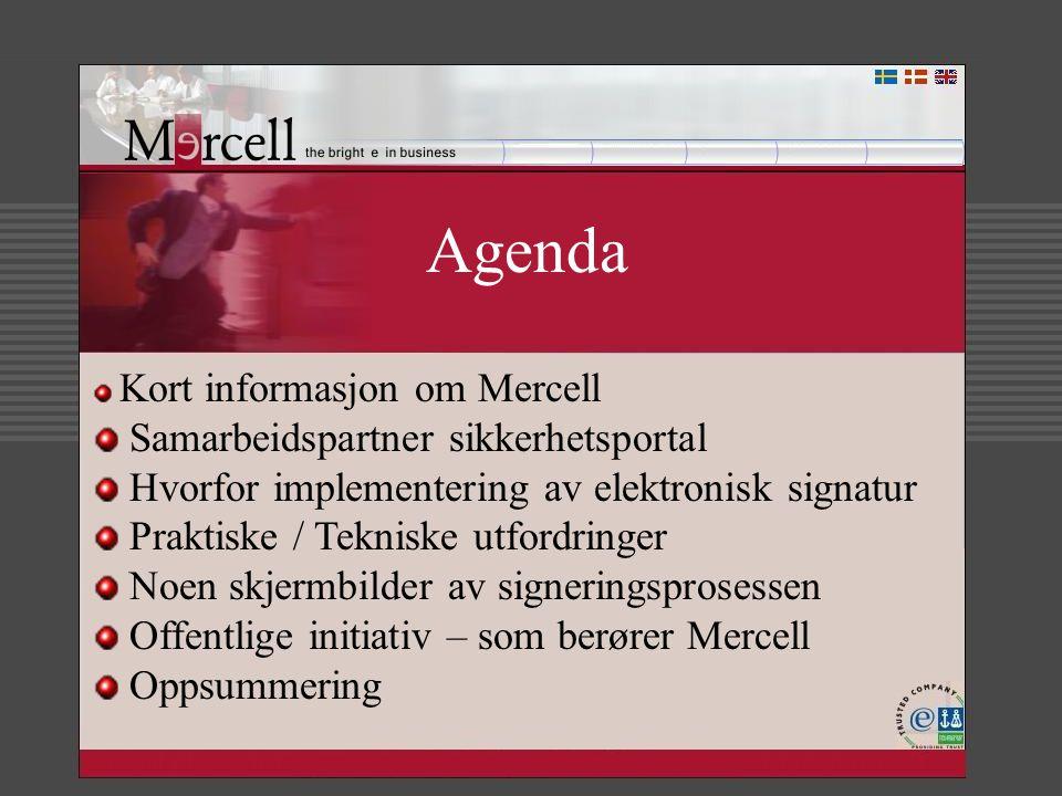 Agenda Kort informasjon om Mercell Samarbeidspartner sikkerhetsportal Hvorfor implementering av elektronisk signatur Praktiske / Tekniske utfordringer