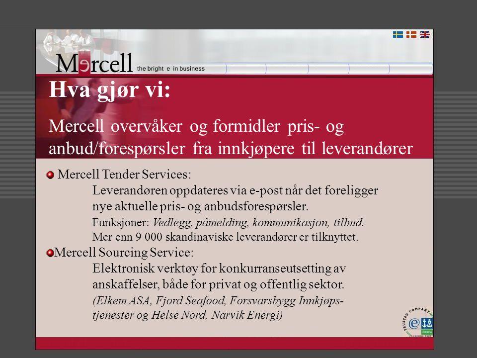 Hva gjør vi: Mercell overvåker og formidler pris- og anbud/forespørsler fra innkjøpere til leverandører Mercell Tender Services: Leverandøren oppdater