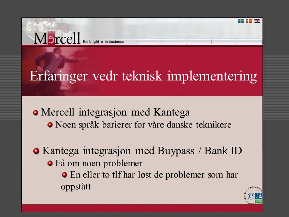 Erfaringer vedr teknisk implementering Mercell integrasjon med Kantega Noen språk barierer for våre danske teknikere Kantega integrasjon med Buypass /