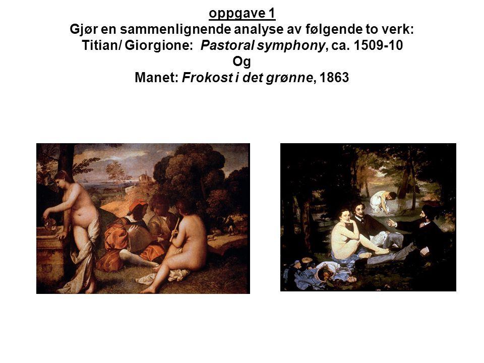oppgave 1 Gjør en sammenlignende analyse av følgende to verk: Titian/ Giorgione: Pastoral symphony, ca. 1509-10 Og Manet: Frokost i det grønne, 1863