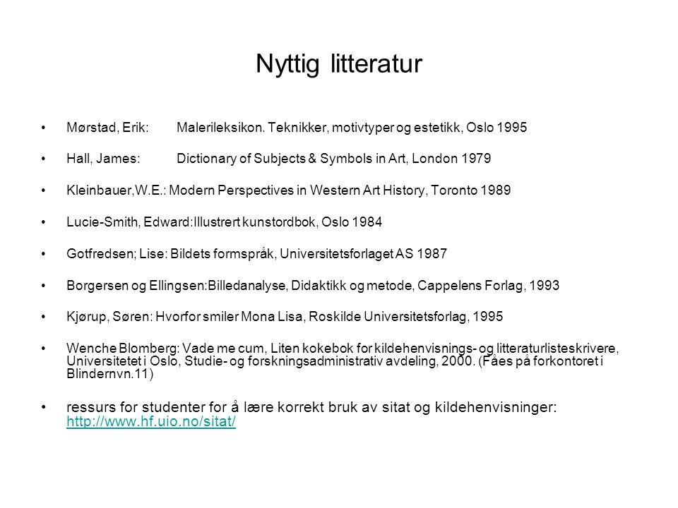 Nyttig litteratur Mørstad, Erik:Malerileksikon. Teknikker, motivtyper og estetikk, Oslo 1995 Hall, James: Dictionary of Subjects & Symbols in Art, Lon